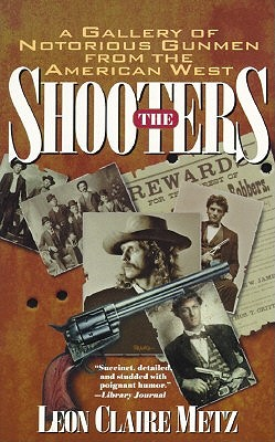 The Shooters By Metz, Leon Claire
