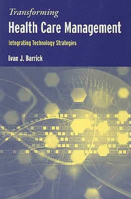 Transforming Health Care Management Strategies By Barrick, Ivan J., Ph.D.