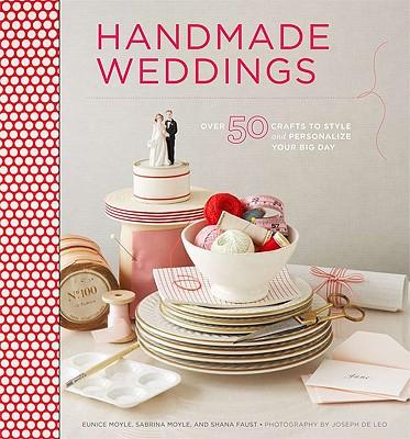 Handmade Weddings By Moyle, Eunice/ Moyle, Sabrina/ Faust, Shana/ De Leo, Joseph (PHT)