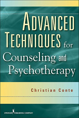 Advanced Techniques for Counseling and Psychotherapy By Conte, Christian, Ph.D.